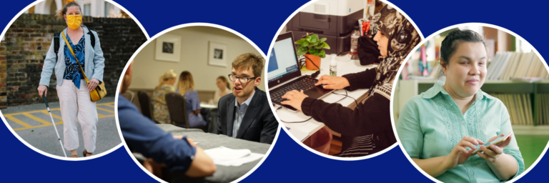 Four circular photos featuring blind and partially sighted people. The first shows a woman in a bright yellow face mask walking confidently with her cane; the second shows a young man in glasses at an interview workshop, talking to the panel of two. The third shows a woman wearing sat at her desk using the computer; the final image is of a woman sat using her smartphone to read, surrounded by books in a library style environment.